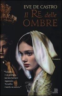 Il re delle ombre di Eve De Castro Eve - Rizzoli - in libreria dal 18 settembre 2013 - http://www.wuz.it/libro/delle-ombre/De-Castro-Eve/9788817067287.html