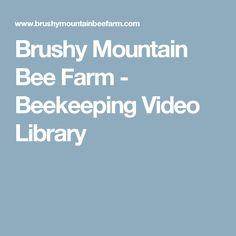 Brushy Mountain Bee Farm - Beekeeping Video Library