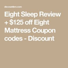 Eight Sleep Review + $125 off Eight Mattress Coupon codes - Discount