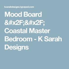 Mood Board // Coastal Master Bedroom - K Sarah Designs