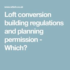 Loft conversion building regulations and planning permission - Which? Loft Conversions, Planning Permission, Conversation, Building, Buildings, Construction, Tower