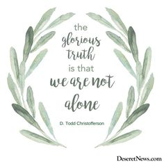 "LDS Church News on Twitter: """"The glorious truth is that we are not alone."" #ElderChristofferson 