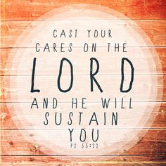 Cast your cares on the Lord and He will sustain you: He will never let the righteous fall.... As for me, I trust (Him). Psalm 55:22-23