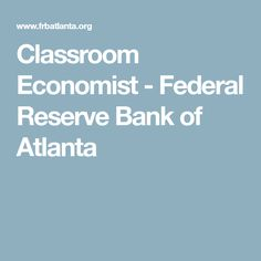 Classroom Economist - Federal Reserve Bank of Atlanta