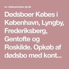 D�dsboer K�bes i K�benhavn, Lyngby, Frederiksberg, Gentofte og Roskilde. Opk�b af d�dsbo med kontant afregning. Ring 69 91 83 02. GRATIS rydning af d�dsbo samme dag. D�dsbo s�lges i hele Sj�lland.
