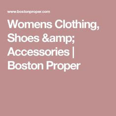 Womens Clothing, Shoes & Accessories | Boston Proper