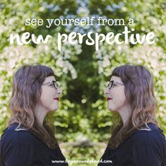 A Change in Perspective Self Image, New Perspective, Body Image, Self Esteem, Compassion, Change, Self Confidence, Confidence