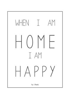 """""""When I am home, I am happy."""""""