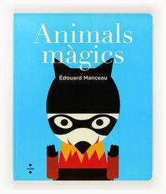 Animals màgics / Edouard Manceau Editorial Cruïlla   A partir de gestos molt simples s'aniran transformant els diferents personatges del llibre: un coet en un pingüí, una flor en un lleó... I tot acompanyat d'uns textos senzills, poètics i fàcils de memoritzar. Un llibre per passar una estona ben divertida fent màgia de la bona. Llibre-joc.