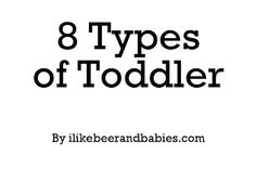 "Eight Types of Toddlers - my daughter is ""the star, the philosopher, and the independent"" one - she's dramatic, asks ""why?"" constantly, and wants to do everything by herself."