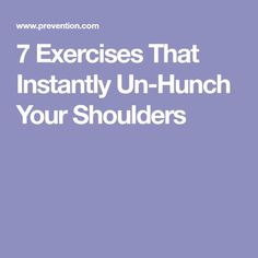 7 Exercises That Instantly Un-Hunch Your Shoulders