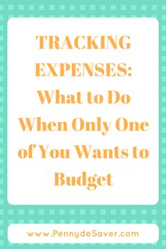 TRACKING EXPENSES: What to Do When Only One of You Wants to Budget