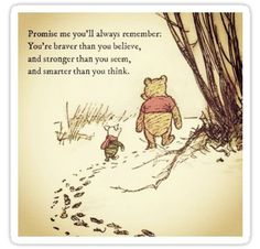 Promise me you will always remember: You are braver than you believe, and stronger than you seem, and smarter than you think. Milne/Winnie the Pooh Favorite Quotes, Best Quotes, Famous Family Quotes, Brave, Winnie The Pooh Quotes, Piglet Quotes, Winnie The Pooh Friends, Pooh Bear, Stronger Than You