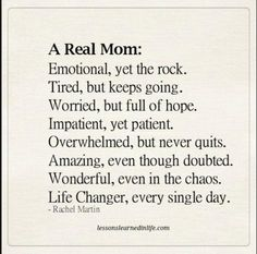 A real mom. - Lessons Learned in Life Mommy Quotes, Me Quotes, Motivational Quotes, Strong Mom Quotes, Inspirational Mom Quotes, Tired Mom Quotes, Single Mom Quotes, Family Together Quotes, Tough Day Quotes