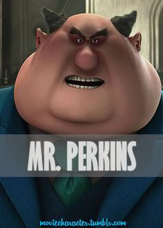 MR. PERKINS  Played By: Will Arnett (Voice) Film: Despicable Me Year: 2010