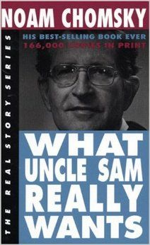 Noam Chomsky ~ What Uncle Sam Really Wnats. READ IT!