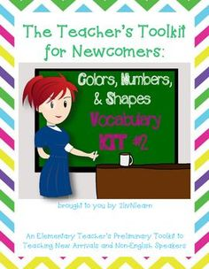 The Teachers Toolkit for Newcomer English Language Learners- Vocabulary Kit 2: Colors, Numbers, and ShapesThis kit is a starter resource for ESL and classroom teachers who work with beginning English Language Learners. This kit gives you the tools to teach and assess basic vocabulary.