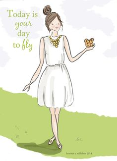 Today is your day to fly. ~ Rose Hill Designs by Heather A Stillufsen