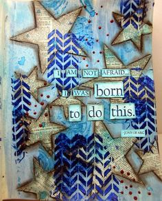 """Seeing Stars ~ """"I am not afraid I was born to do this"""" ~ Multimedia, Paint, Stamps, Newspaper, Glitter, Watercolor, Ink ~ Art, Scrapbook, Journal, Card, Tag, Project Life, SMASHbook"""