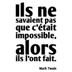 Ils ne savaient pas que c'était impossible, alors ils l'ont fait. #citations #impossible #marktwain