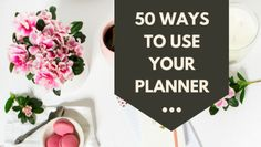 50 Fantastic Ways to Use Your Personal Planner