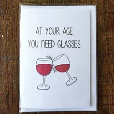 100 Hilarious Quote Ideas for DIY Funny Birthday Cards - All Gifts Considered Funny birthday card ideas: At your age you need glasses. Birthday Puns, Birthday Cards For Friends, Birthday Cards For Women, Happy Birthday Funny, 40th Birthday Gifts, Happy Birthday Greetings, Funny Birthday Cards, Handmade Birthday Cards, Card Birthday