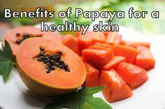 Papaya is one of the best fruits for skin care. Papaya cleanses and make skin to glow in a healthy way. It contains rejuvenating enzymes that exfoliate your skin to provide you a glowing complexion. It's loaded with papain and vitamin A. The enzyme papain breaks down inactive proteins and eliminates dead skin cells. The vitamin A works as an anti-oxidant.