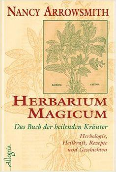 Herbarium Magicum - Das Buch der heilenden Kräuter: Herbologie, Heilkraft, Rezepte und Geschichten: Amazon.de: Nancy Arrowsmith: Bücher