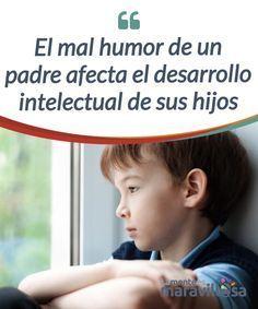 El mal humor de un padre afecta el desarrollo intelectual de sus hijos Cuando el padre tiene un mal humor constante, sus hijos #desarrollan fuertes #sentimientos de culpa y angustia. Esto incide en su desempeño #escolar. #Emociones