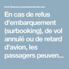 En cas de refus d'embarquement (surbooking), de vol annulé ou de retard d'avion, les passagers peuvent faire valoir leurs droits à indemnité ou remboursement. Ce qu'il faut savoir pour adresser une réclamation. Les règles qui suivent...