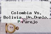 http://tecnoautos.com/wp-content/uploads/imagenes/tendencias/thumbs/colombia-vs-bolivia-un-duelo-parejo.jpg Colombia Vs Bolivia. Colombia Vs. Bolivia, un duelo parejo, Enlaces, Imágenes, Videos y Tweets - http://tecnoautos.com/actualidad/colombia-vs-bolivia-colombia-vs-bolivia-un-duelo-parejo/