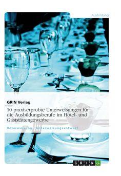 10 praxiserprobte Unterweisungen für die Ausbildungsberufe im Hotel- und Gaststättengewerbe GRIN http://grin.to/8QN3H