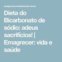 Dieta do Bicarbonato de sódio: adeus sacrifícios! | Emagrecer: vida e saúde