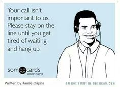 """Funny ecard  - phone frustration being placed on hold (for more pins like this, check out my board """"adult humor- anger management)"""