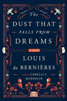 The Dust That Falls from Dreams by Louis deBernièrs.