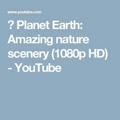 ► Planet Earth: Amazing nature scenery (1080p HD) - YouTube