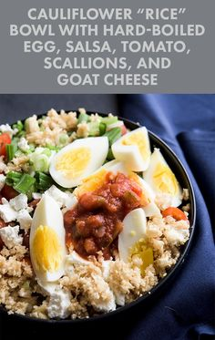 "Cauliflower ""Rice"" Bowl with Hard-Boiled Egg, Salsa, Tomato, Scallions, and Goat Cheese"