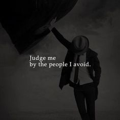Judge me by the people i avoid Best Positive Quotes, Great Quotes, Me Quotes, Motivational Quotes, Inspirational Quotes, Simple Quotes, Status Quotes, Famous Quotes, Well Said Quotes