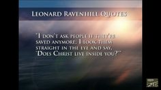 "I don't ask people if they're saved anymore; I look them straight in the eye and say, ""Does Christ live inside you?"" ~ Leonard Ravenhill"