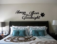 """Wall bedroom quote decal- """"Always kiss your Officer Goodnight"""", Police Wives, Police, CHP, Sheriff by kreationsbychristine on Etsy https://www.etsy.com/listing/213667650/wall-bedroom-quote-decal-always-kiss"""