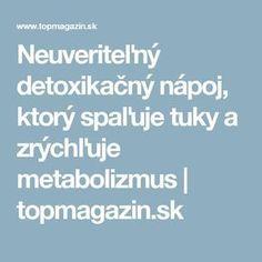 Neuveriteľný detoxikačný nápoj, ktorý spaľuje tuky a zrýchľuje metabolizmus | topmagazin.sk