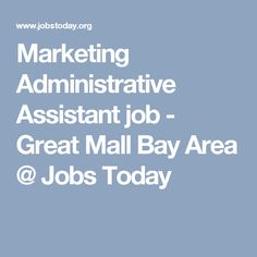 marketing administrative assistant job great mall bay area jobs today