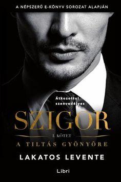 "Cover of ""Lakatos Levente: A tiltás gyönyöre (Szigor 1. kötet)"" Der Gentleman, Reading Lists, Emo, Books, Movies, Movie Posters, Products, Novels, Libros"
