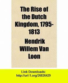 The Rise of the Dutch Kingdom, 1795-1813 (9781151502667) Hendrik Willem Van Loon , ISBN-10: 1151502669  , ISBN-13: 978-1151502667 ,  , tutorials , pdf , ebook , torrent , downloads , rapidshare , filesonic , hotfile , megaupload , fileserve