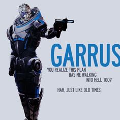"Garrus: ""You realize this plan has me walking into hell, too? Hah, just like old times."""
