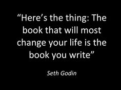 The book that will most change your life is the book your write - Seth Godin Writing Advice, Writing A Book, Writing Prompts, Writer Quotes, Book Quotes, Life Quotes, Quotes About Writers, The Words, Writing Motivation