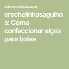 crochelinhasagulhas: Como confeccionar alças para bolsa