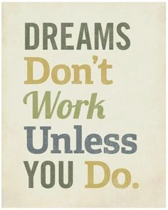 """Quote of the Week: """"Dreams don't work unless you do"""" #quote"""
