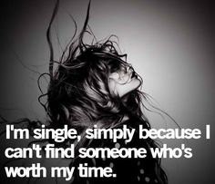 the single life, but believe me I'm looking for him