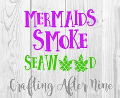 Check out this item in my Etsy shop https://www.etsy.com/listing/506975249/mermaids-smoke-seaweed-im-really-a